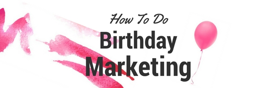 How To Do Birthday Marketing