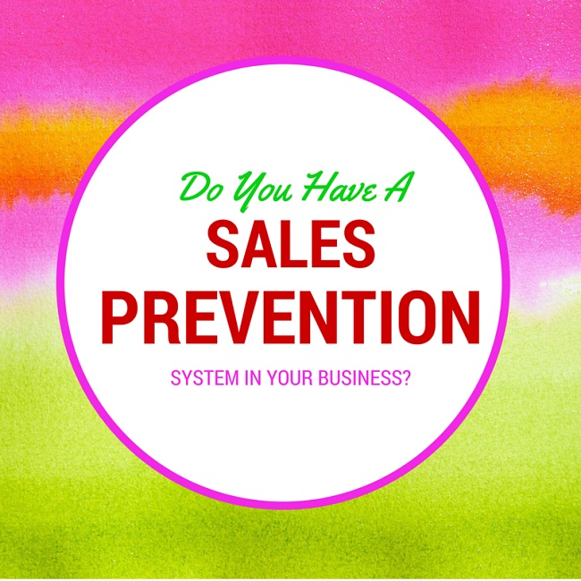 Hey! Do You Have A Sales Prevention System In Your Business?