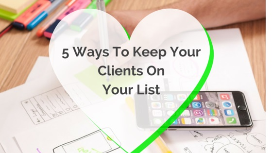 5 Ways To Keep Your Clients on Your List j